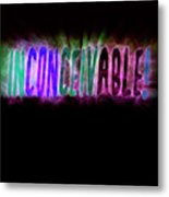 Graphic Display Of The Word Inconceivable Metal Print