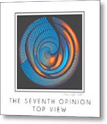 The Seventh Opinion Top View Metal Print