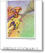 Unquestionable Metal Print