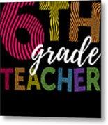 6th Grade Teacher Light For Sixth Grade Teachers Cute Gift Metal Print