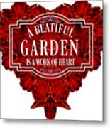 A Beautiful Garden Is A Work Of Heart Tee Metal Print