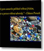 A Gem Cannot Be Polished Without Adversity Metal Print