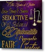 A Libra Is Metal Print by Mamie Thornbrue
