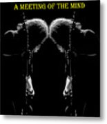 A Meeting Of The Mind Metal Print