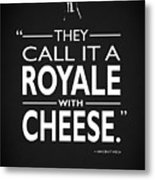 A Royale With Cheese Metal Print