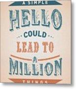 A Simple Hello Could Lead To A Million Things Quotes Poster Metal Print