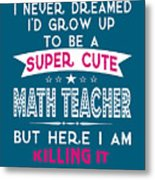 A Super Cute Math Teacher Metal Print