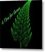 A Time For Green Metal Print