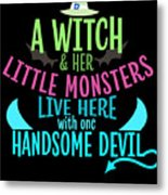 A Witch And Her Little Monsters Live Here With One Handsome Devil Halloween Metal Print