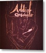 Addict Chocolatier Metal Print