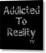 Addicted To Reality Tv - White Print For Dark Metal Print