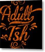 Adult Ish 2 Metal Print