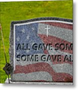 All Gave Some Some Gave All Metal Print
