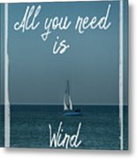 All You Need Is Wind Metal Print