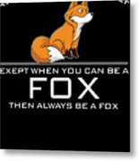 Always Be Yourself Fox White Metal Print