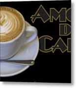 Amore Del Caffe Poster Metal Print