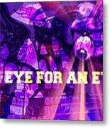 An Eye For An Eye Metal Print