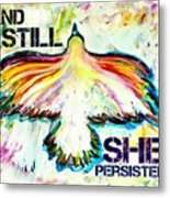 And Still She Persisted Metal Print