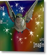 Anything Is Possible With Imagination  Rainbow Metal Print