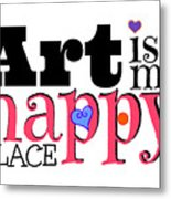 Art Is My Happy Place Metal Print
