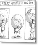 Atlas Remembers Leg Day Metal Print
