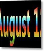 August 12 Metal Print