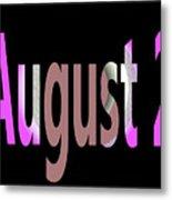 August 2 Metal Print