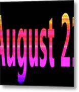 August 21 Metal Print