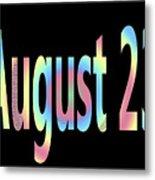 August 23 Metal Print