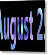August 25 Metal Print