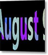 August 9 Metal Print
