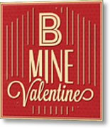 B Mine Valentine Metal Print