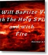 Baptized With Fire Metal Print