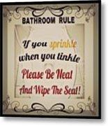 Bathroom Rule Metal Print