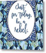 Be A Rebel Just For Today Metal Print