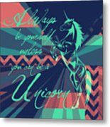 Be A Unicorn 2 Metal Print