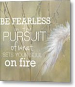 Be Fearless In The Pursuit Metal Print