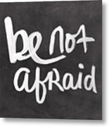 Be Not Afraid Metal Print
