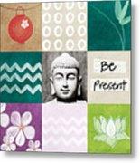 Be Present Metal Print