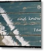 Be Still And Know That I Am God. Metal Print