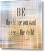 Be The Change - Art With Quote Metal Print