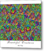 Beautiful Creatures Metal Print
