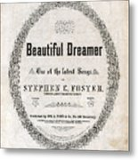 Beautiful Dreamer, By Stephen Foster Metal Print