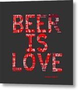 Beer Is Love Metal Print