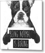 Being Normal Is Boring Metal Print
