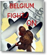 Belgium Fights On - Ww2 Metal Print