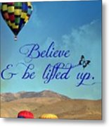 Believe And Be Lifted Up Metal Print