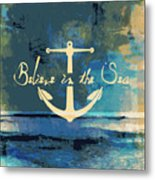 Believe In The Sea Anchor Metal Print