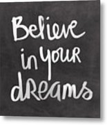 Believe In Your Dreams Metal Print