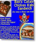 Ben's Catalina Chicken Kabob Sandwich Recipe Metal Print